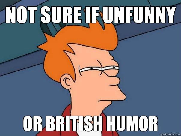 Тонкий британский юмор сложно понять, если не родиться в Лондоне