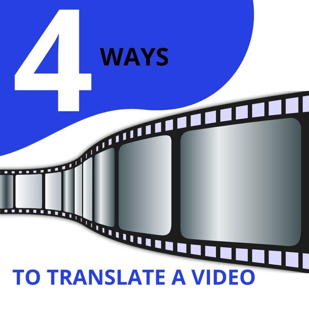 Four Ways to Translate a Video
